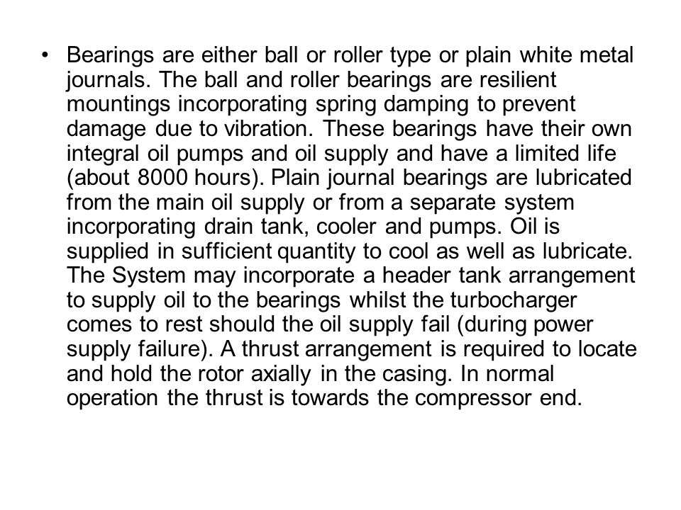 Bearings are either ball or roller type or plain white metal journals