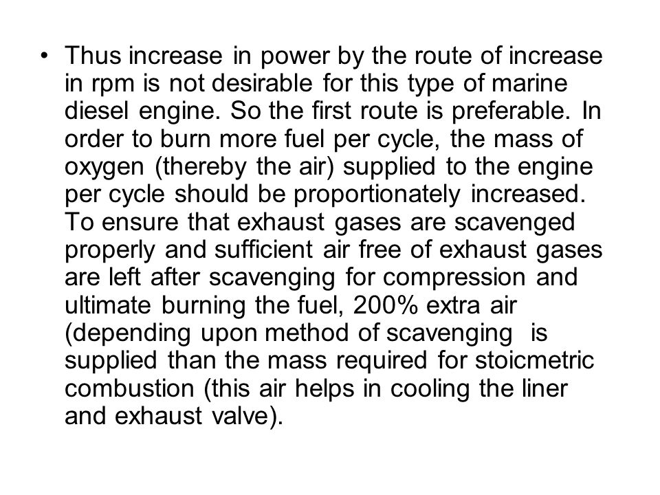 Thus increase in power by the route of increase in rpm is not desirable for this type of marine diesel engine.