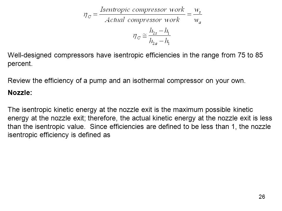Well-designed compressors have isentropic efficiencies in the range from 75 to 85 percent.