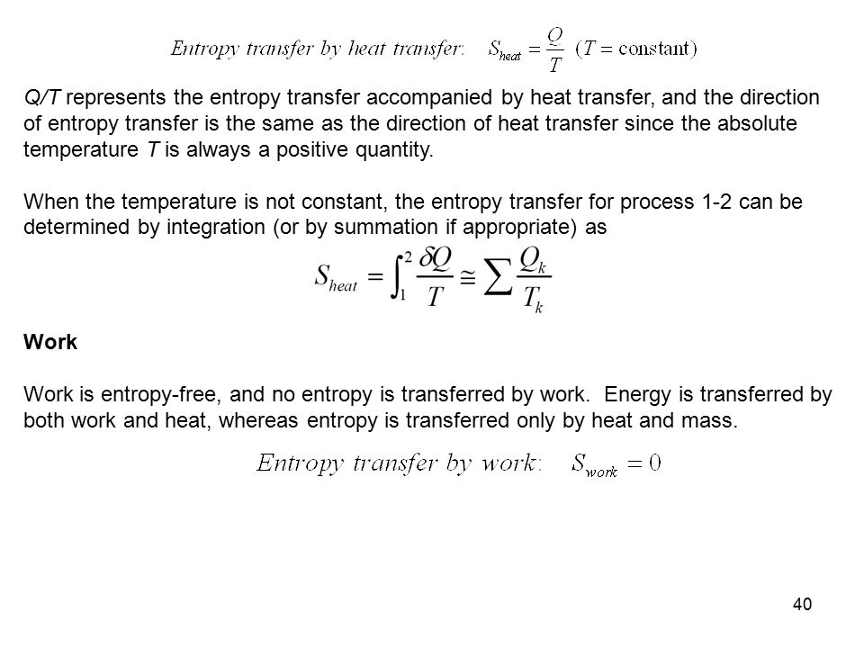 Q/T represents the entropy transfer accompanied by heat transfer, and the direction of entropy transfer is the same as the direction of heat transfer since the absolute temperature T is always a positive quantity.