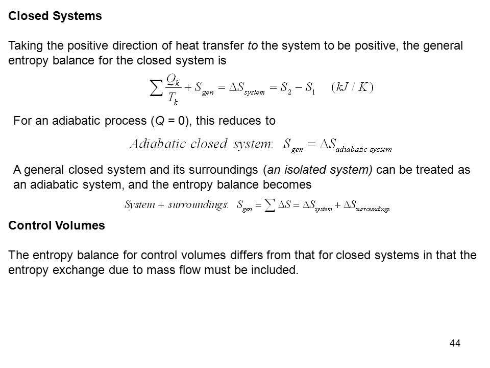 Closed Systems Taking the positive direction of heat transfer to the system to be positive, the general entropy balance for the closed system is.