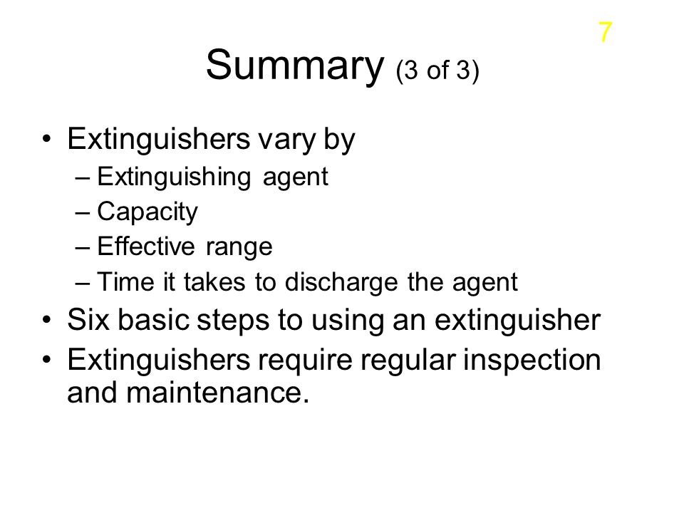 Summary (3 of 3) Extinguishers vary by