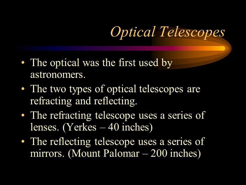 Optical Telescopes The optical was the first used by astronomers.