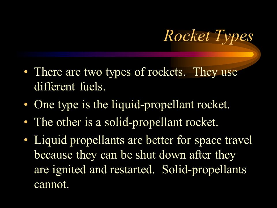 Rocket Types There are two types of rockets. They use different fuels.