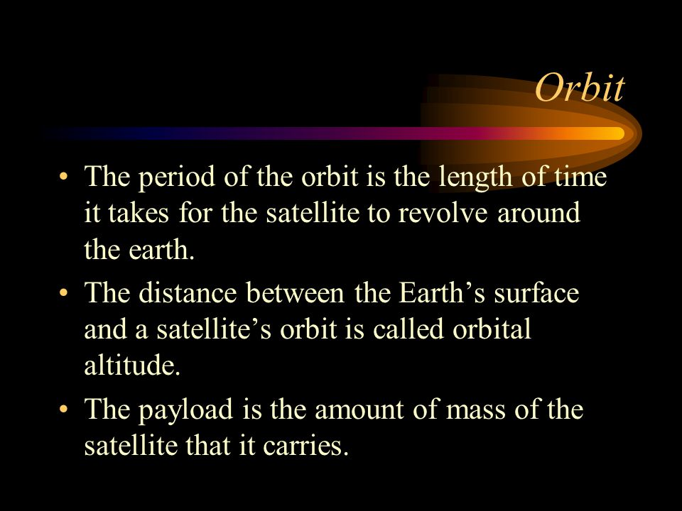 Orbit The period of the orbit is the length of time it takes for the satellite to revolve around the earth.