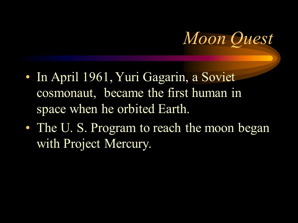 Moon Quest In April 1961, Yuri Gagarin, a Soviet cosmonaut, became the first human in space when he orbited Earth.