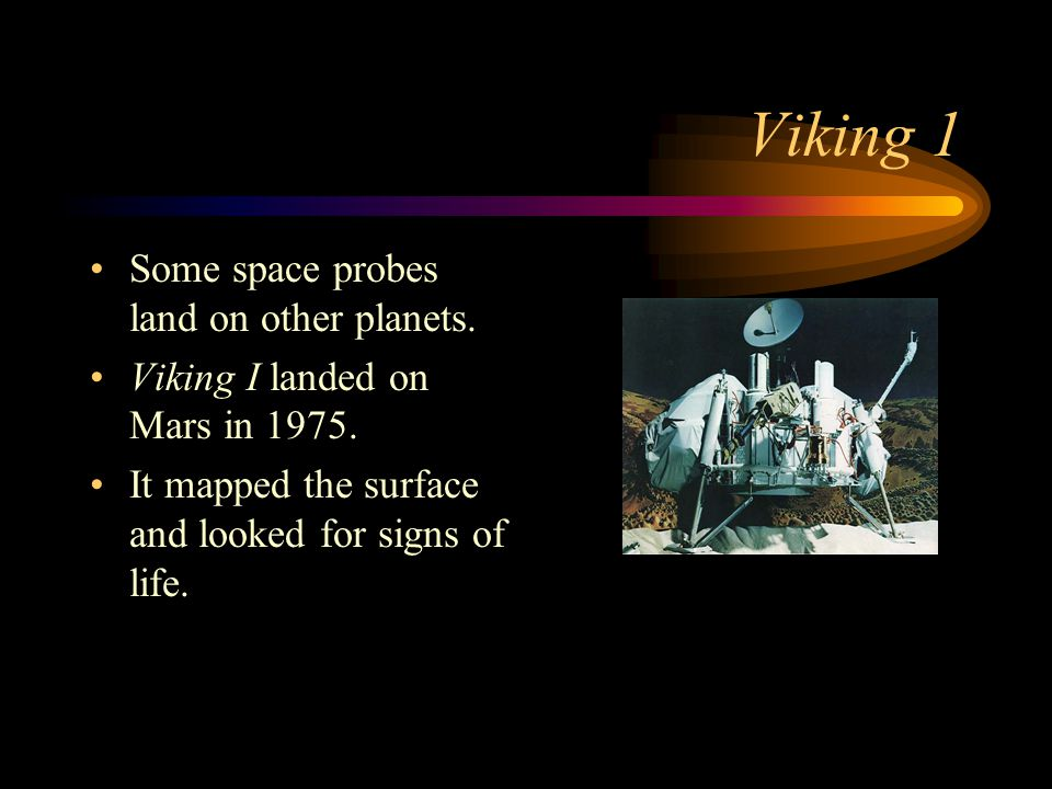 Viking 1 Some space probes land on other planets.