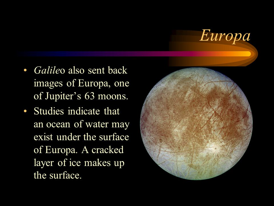 Europa Galileo also sent back images of Europa, one of Jupiter's 63 moons.