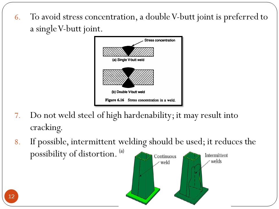 To avoid stress concentration, a double V-butt joint is preferred to a single V-butt joint.