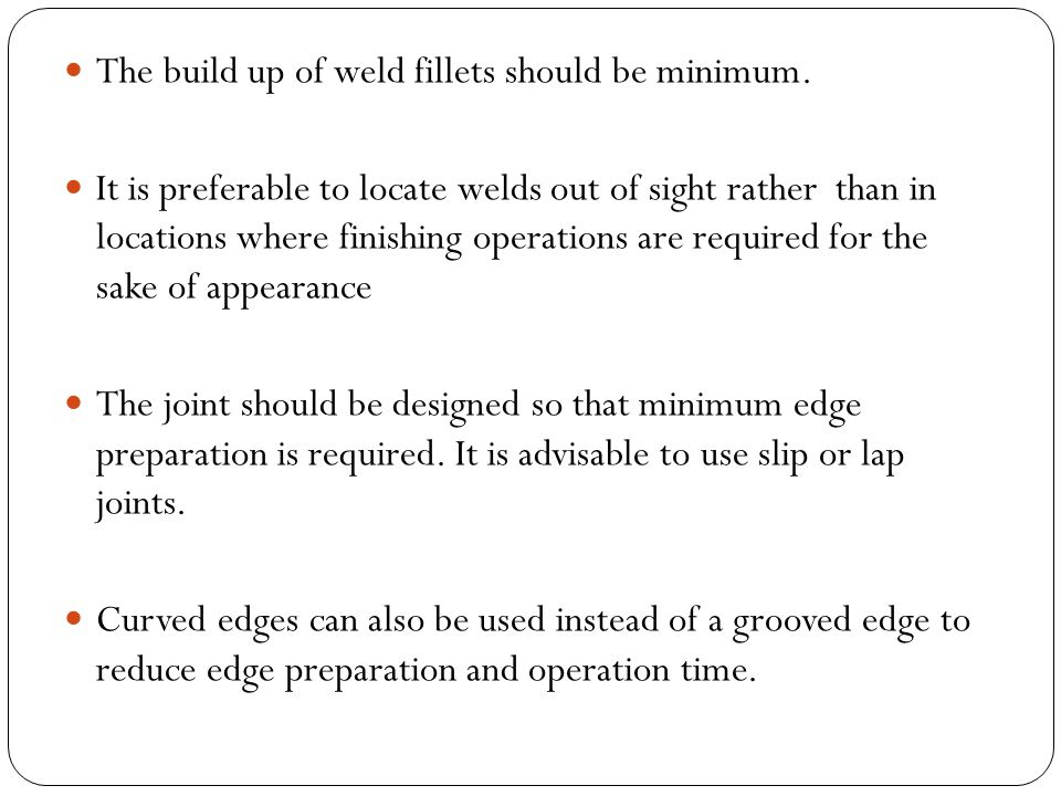 The build up of weld fillets should be minimum.
