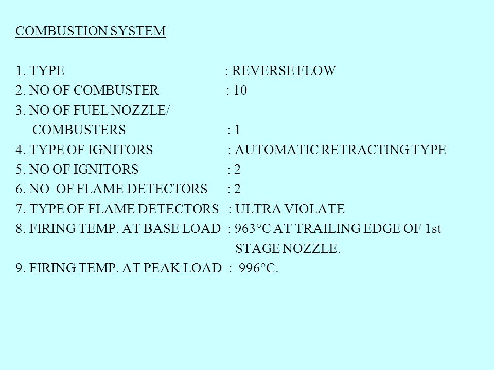COMBUSTION SYSTEM 1. TYPE : REVERSE FLOW. 2. NO OF COMBUSTER : 10.