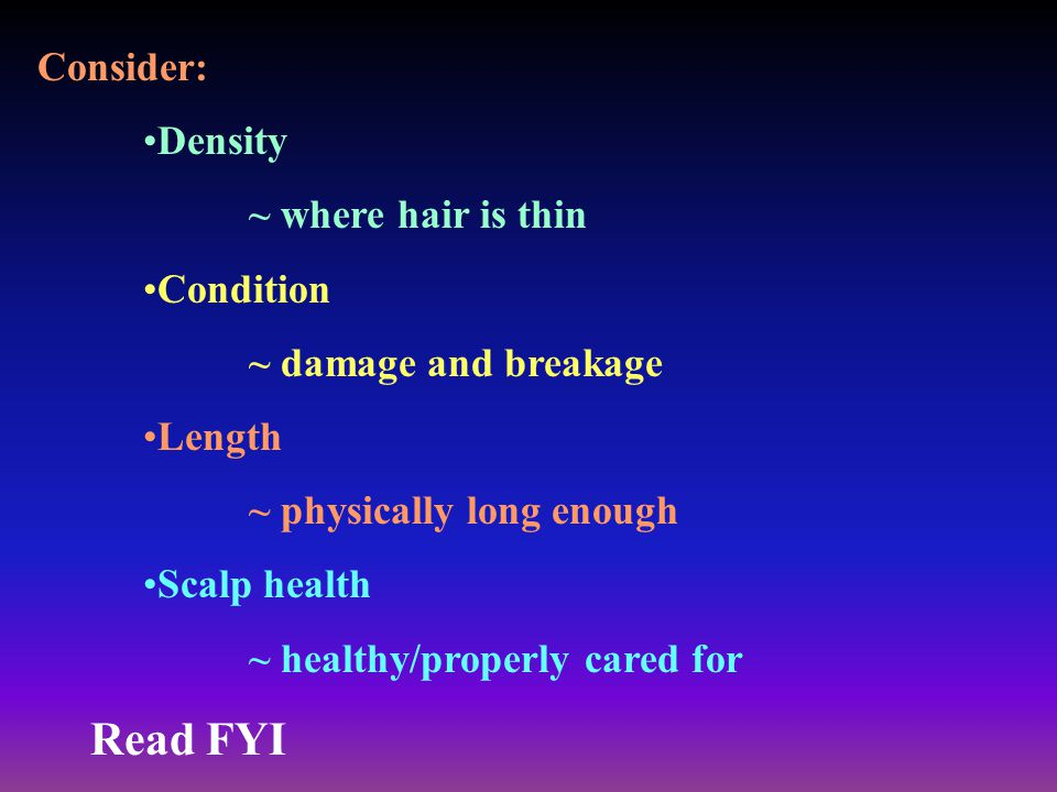 Read FYI Consider: Density ~ where hair is thin Condition