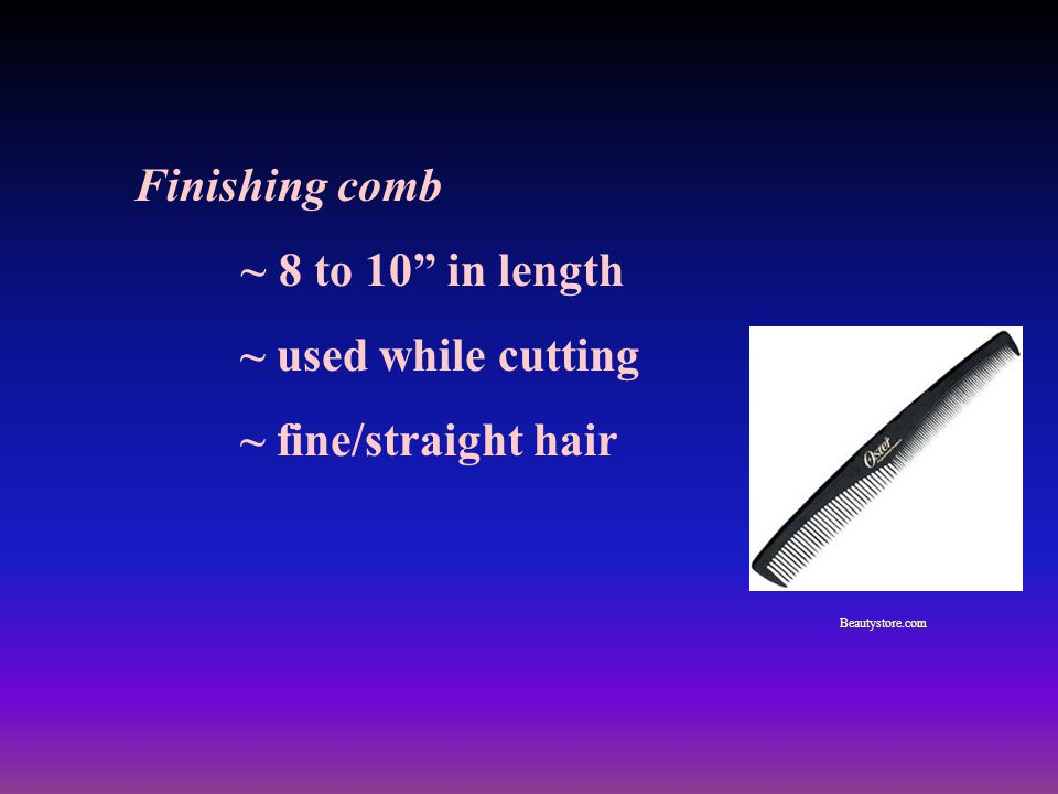 Finishing comb ~ 8 to 10 in length ~ used while cutting