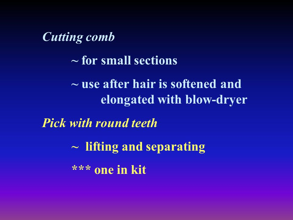 Cutting comb ~ for small sections. ~ use after hair is softened and elongated with blow-dryer.