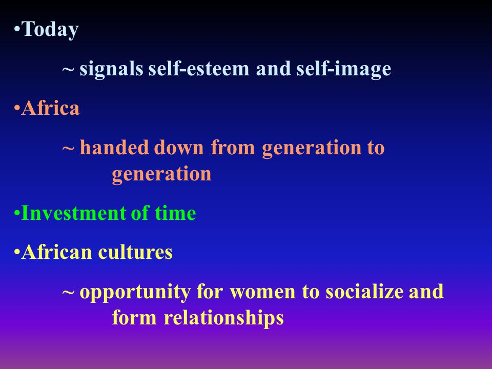 Today ~ signals self-esteem and self-image. Africa. ~ handed down from generation to generation.