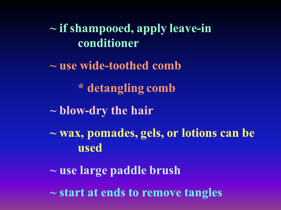 ~ if shampooed, apply leave-in conditioner