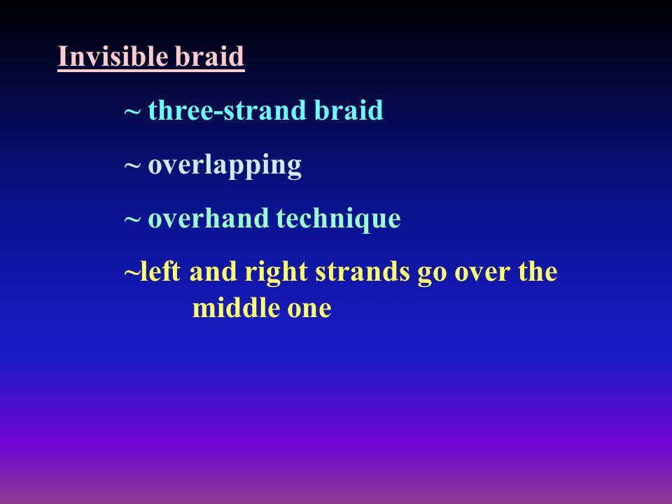 Invisible braid ~ three-strand braid. ~ overlapping.