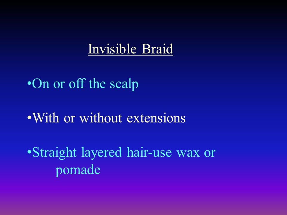 Invisible Braid On or off the scalp. With or without extensions.