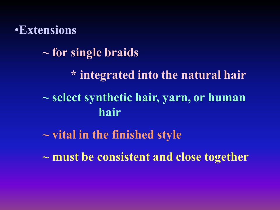 Extensions ~ for single braids. * integrated into the natural hair. ~ select synthetic hair, yarn, or human hair.