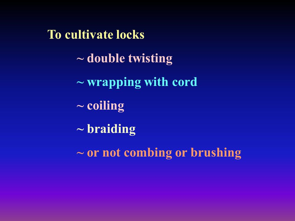 To cultivate locks ~ double twisting. ~ wrapping with cord.