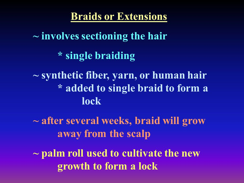 Braids or Extensions ~ involves sectioning the hair. * single braiding.