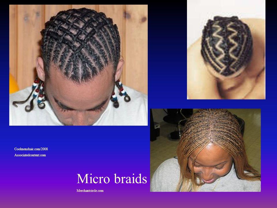 Micro braids Coolmenshair.com/2008 Associatedcontent.com
