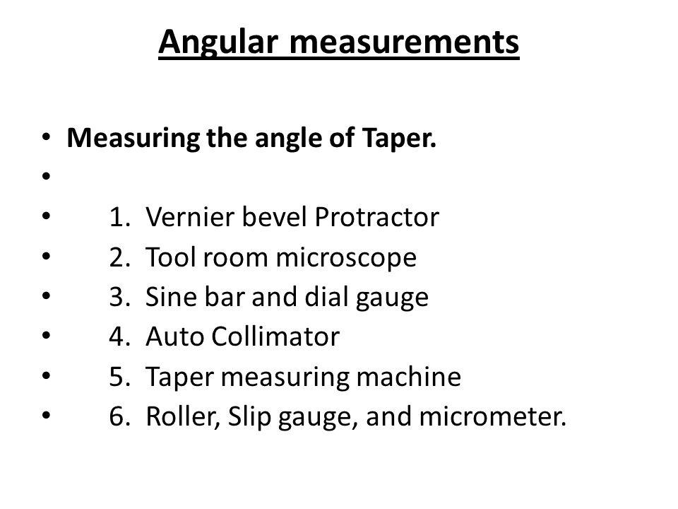Angular measurements Measuring the angle of Taper.