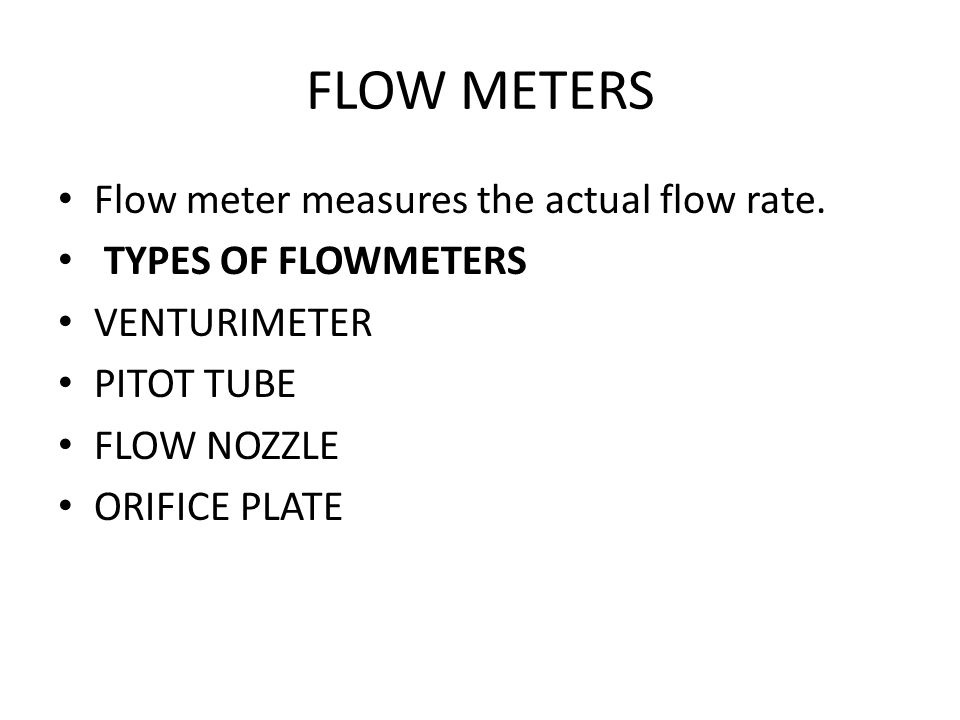 FLOW METERS Flow meter measures the actual flow rate.