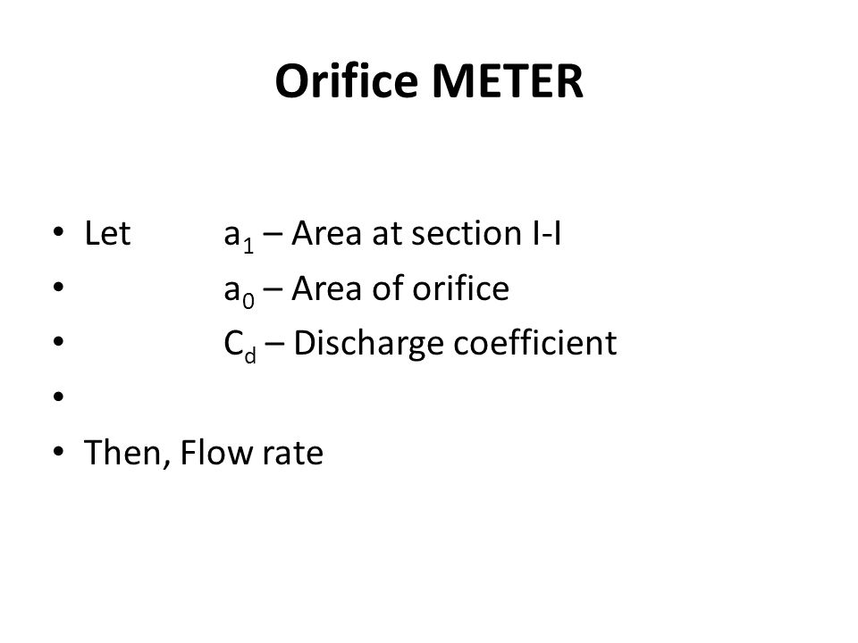 Orifice METER Let a1 – Area at section I-I a0 – Area of orifice