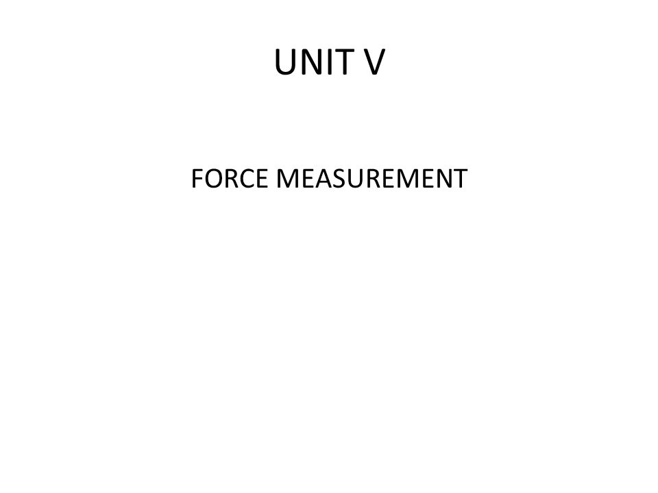 UNIT V FORCE MEASUREMENT