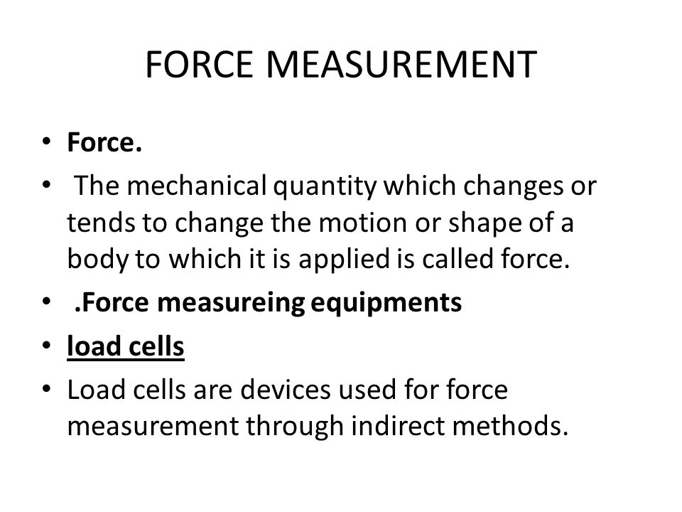 FORCE MEASUREMENT Force.