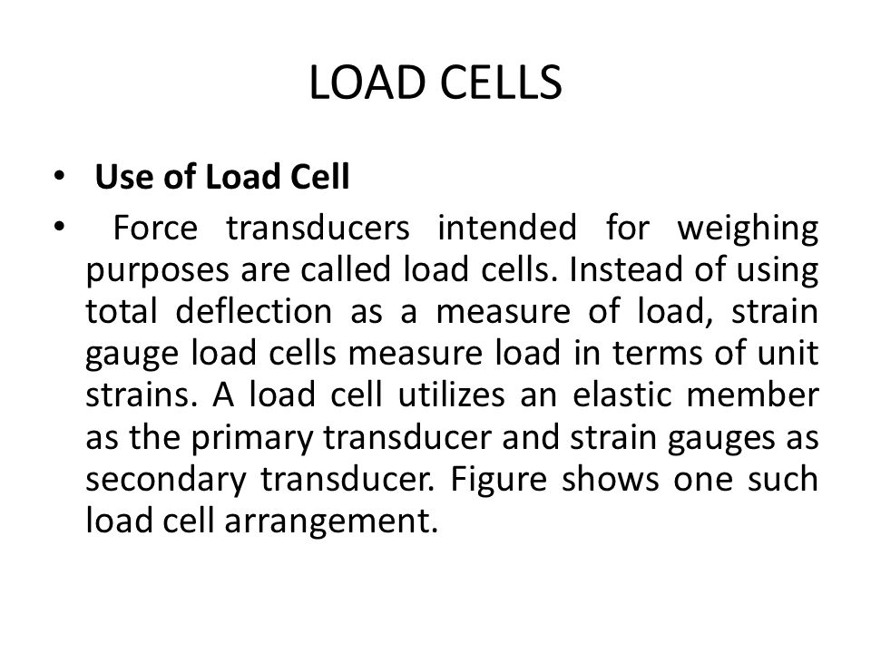 LOAD CELLS Use of Load Cell