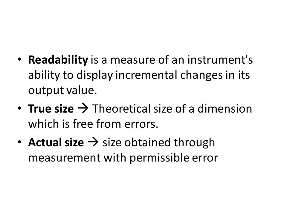 Readability is a measure of an instrument s ability to display incremental changes in its output value.