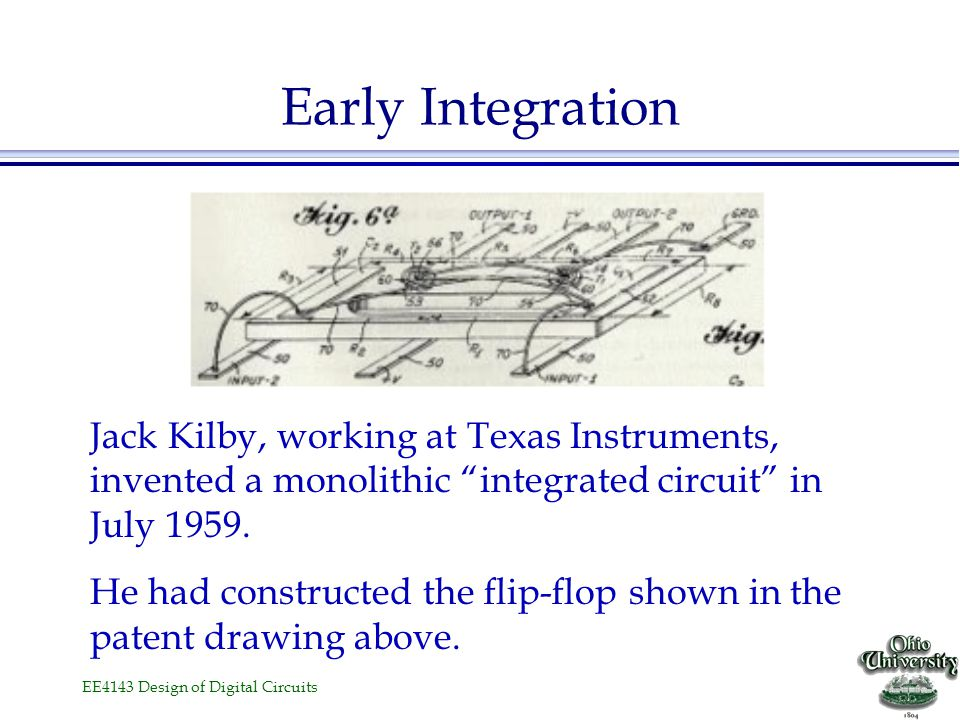 Early Integration Jack Kilby, working at Texas Instruments, invented a monolithic integrated circuit in July 1959.