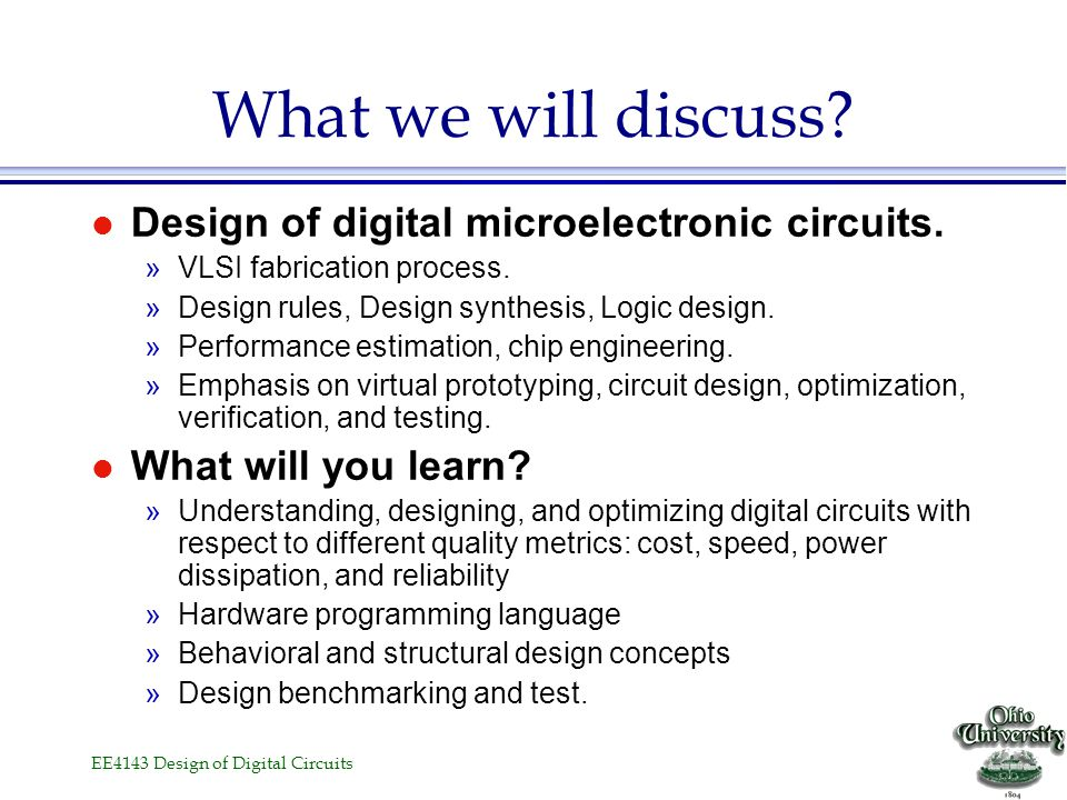 What we will discuss Design of digital microelectronic circuits.