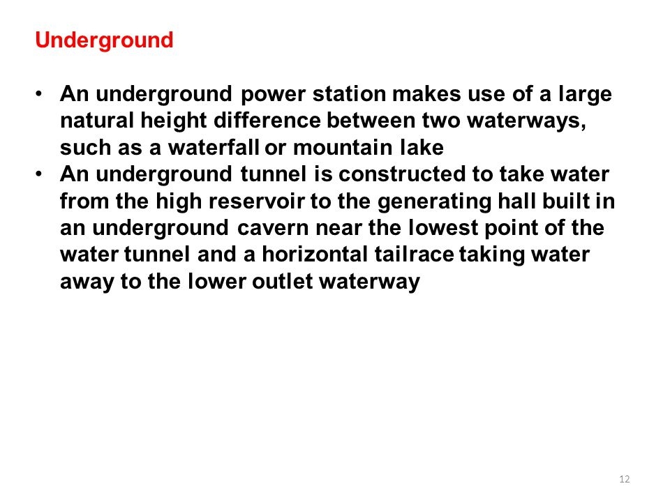 Underground An underground power station makes use of a large natural height difference between two waterways, such as a waterfall or mountain lake.