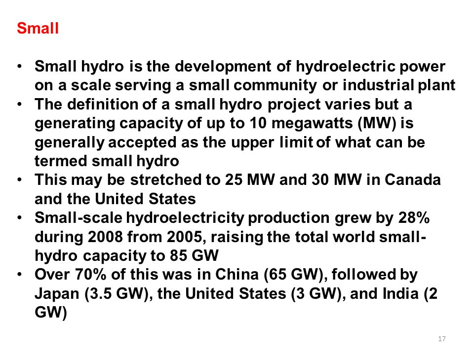 Small Small hydro is the development of hydroelectric power on a scale serving a small community or industrial plant.