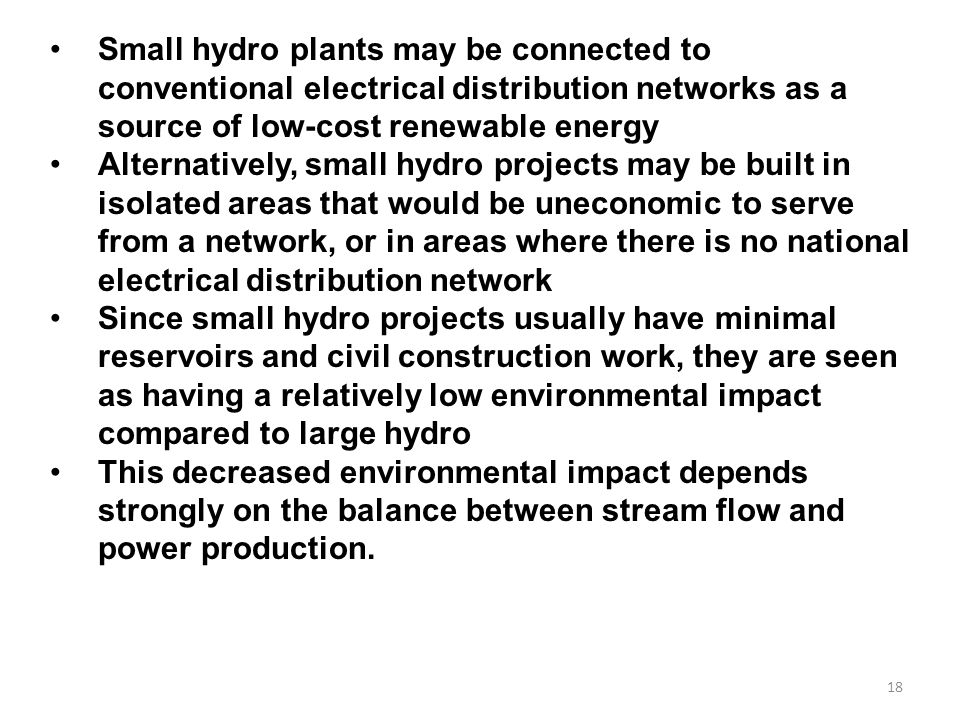 Small hydro plants may be connected to conventional electrical distribution networks as a source of low-cost renewable energy