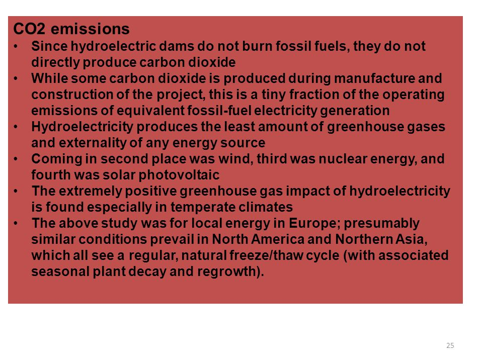 CO2 emissions Since hydroelectric dams do not burn fossil fuels, they do not directly produce carbon dioxide.