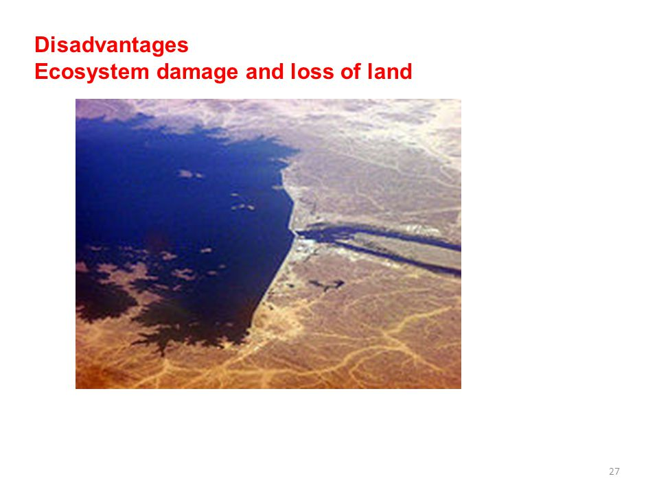 Disadvantages Ecosystem damage and loss of land