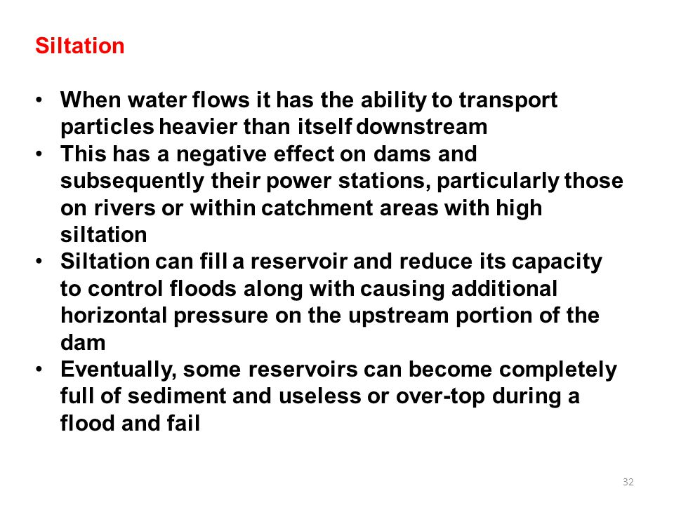 Siltation When water flows it has the ability to transport particles heavier than itself downstream.