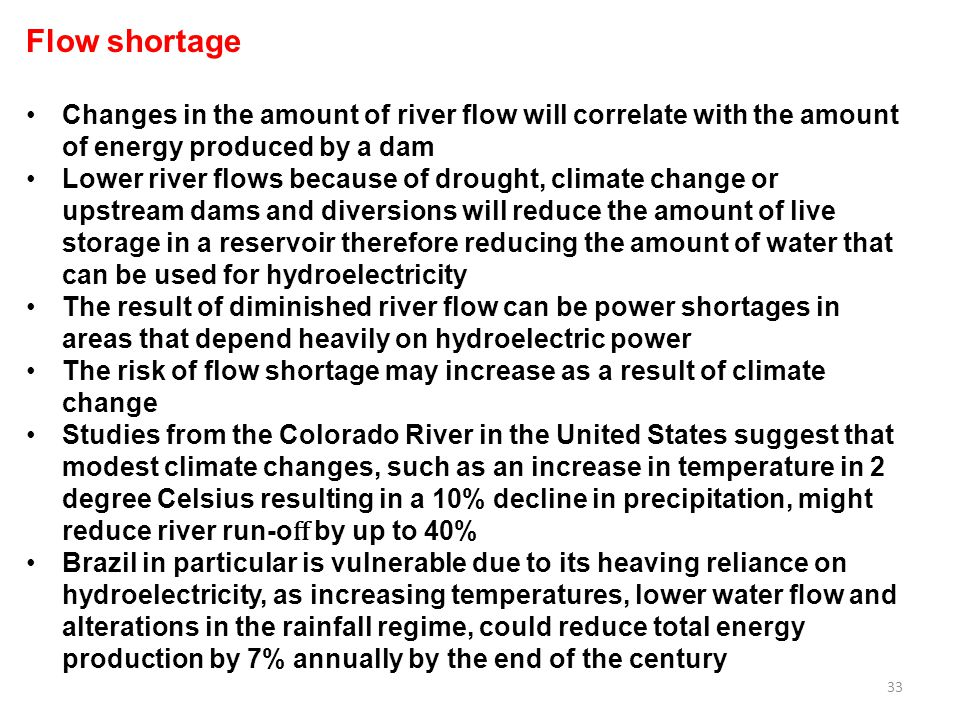 Flow shortage Changes in the amount of river flow will correlate with the amount of energy produced by a dam.