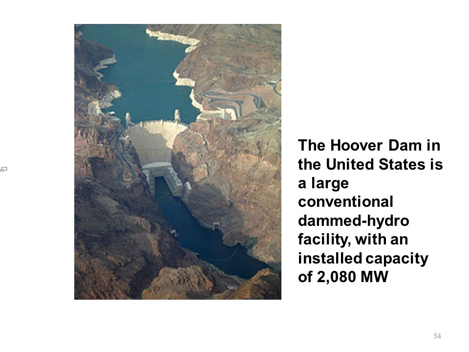 The Hoover Dam in the United States is a large conventional dammed-hydro facility, with an installed capacity of 2,080 MW