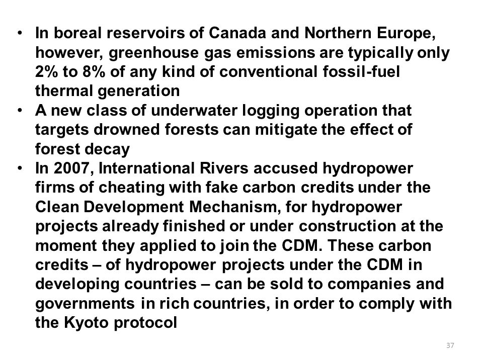 In boreal reservoirs of Canada and Northern Europe, however, greenhouse gas emissions are typically only 2% to 8% of any kind of conventional fossil-fuel thermal generation