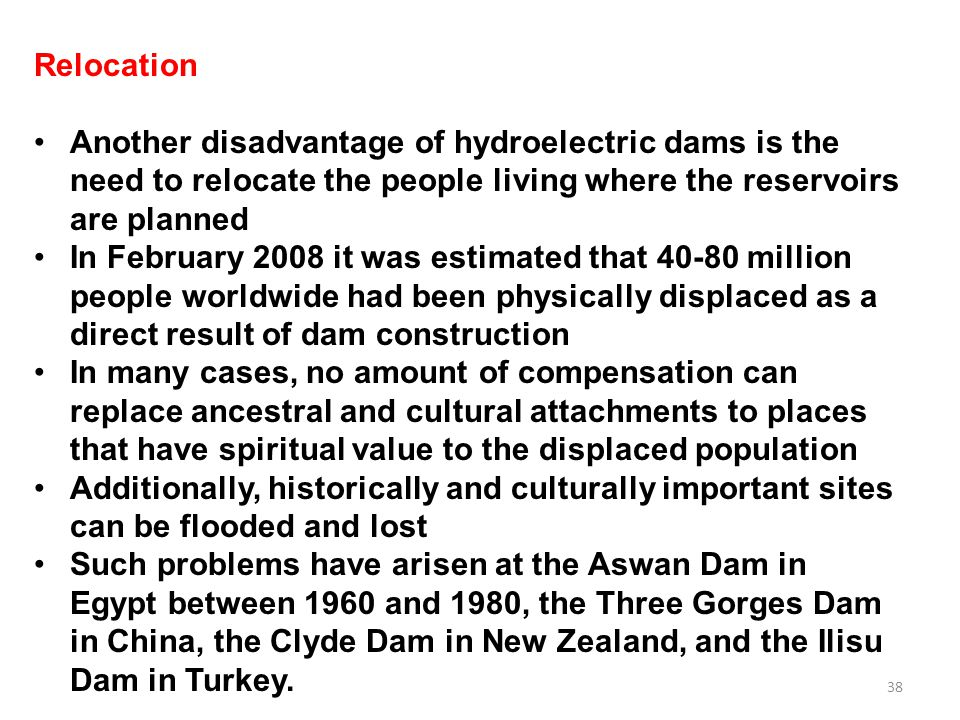 Relocation Another disadvantage of hydroelectric dams is the need to relocate the people living where the reservoirs are planned.