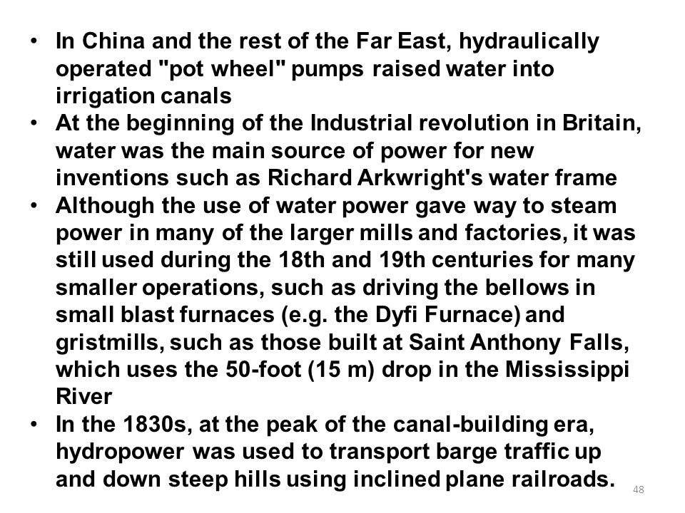 In China and the rest of the Far East, hydraulically operated pot wheel pumps raised water into irrigation canals