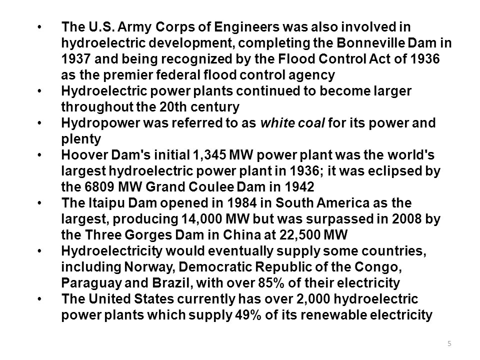 The U.S. Army Corps of Engineers was also involved in hydroelectric development, completing the Bonneville Dam in 1937 and being recognized by the Flood Control Act of 1936 as the premier federal flood control agency