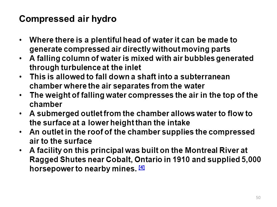 Compressed air hydro Where there is a plentiful head of water it can be made to generate compressed air directly without moving parts.