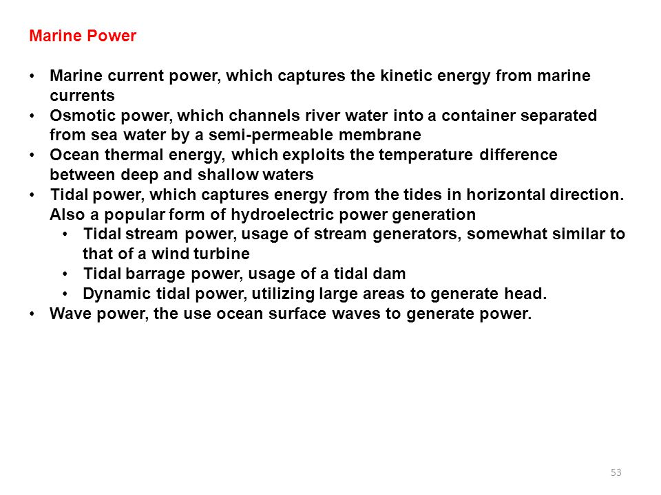 Marine Power Marine current power, which captures the kinetic energy from marine currents.