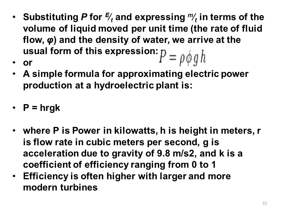 Substituting P for E⁄t and expressing m⁄t in terms of the volume of liquid moved per unit time (the rate of fluid flow, φ) and the density of water, we arrive at the usual form of this expression: